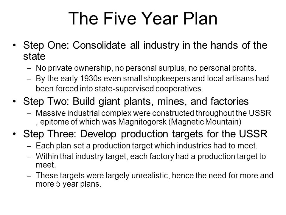 The Five Year Plan Step One: Consolidate all industry in the hands of the state. No private ownership, no personal surplus, no personal profits.