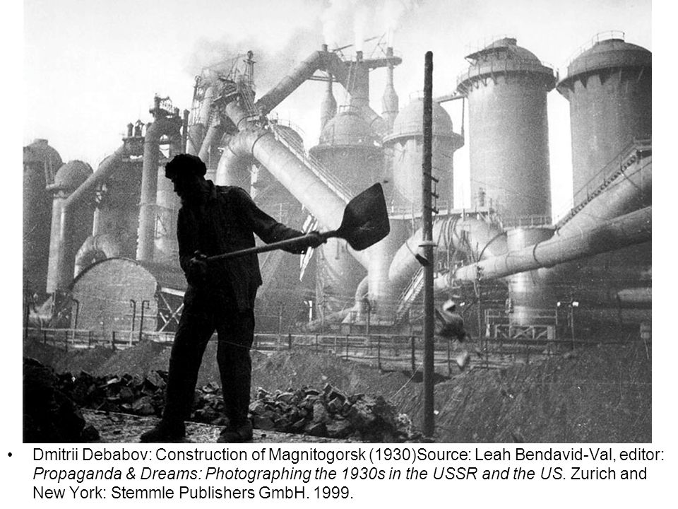 Dmitrii Debabov: Construction of Magnitogorsk (1930)Source: Leah Bendavid-Val, editor: Propaganda & Dreams: Photographing the 1930s in the USSR and the US.