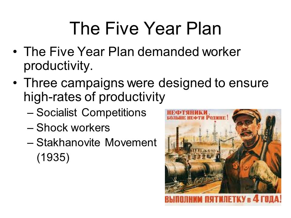 The Five Year Plan The Five Year Plan demanded worker productivity.