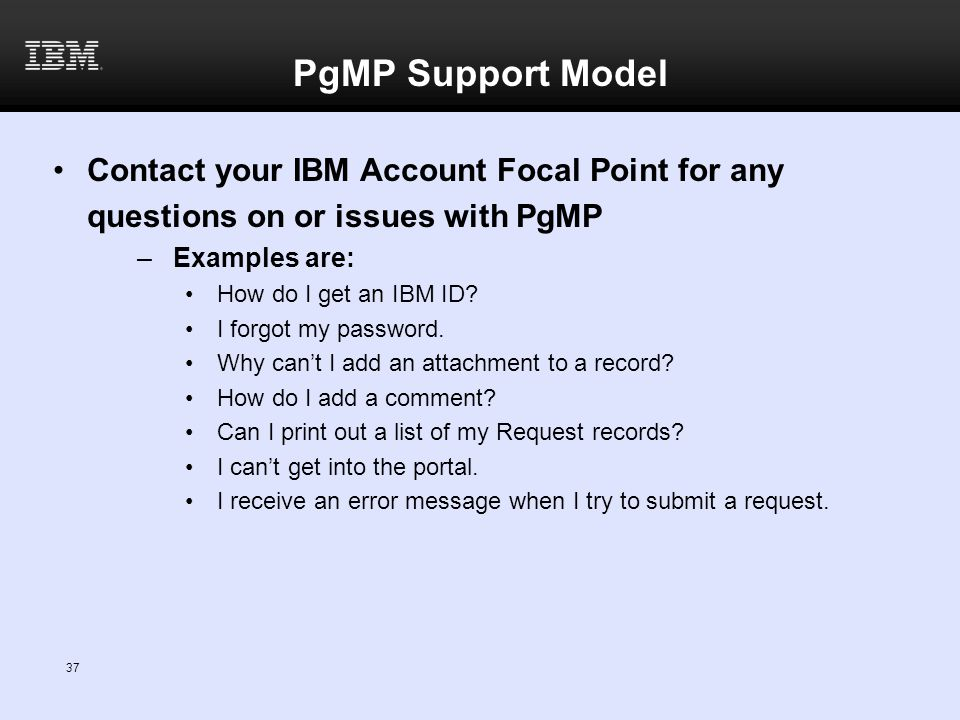 PgMP Support Model Contact your IBM Account Focal Point for any
