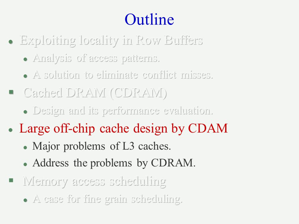 Outline Exploiting locality in Row Buffers Cached DRAM (CDRAM)