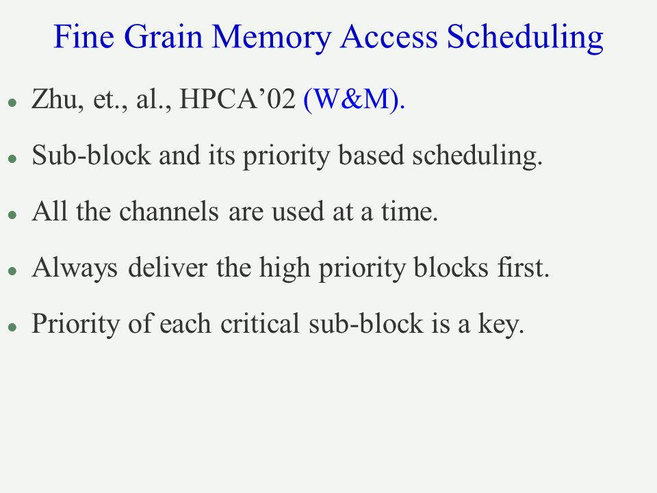 Fine Grain Memory Access Scheduling