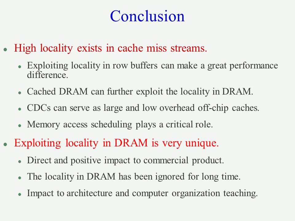 Conclusion High locality exists in cache miss streams.