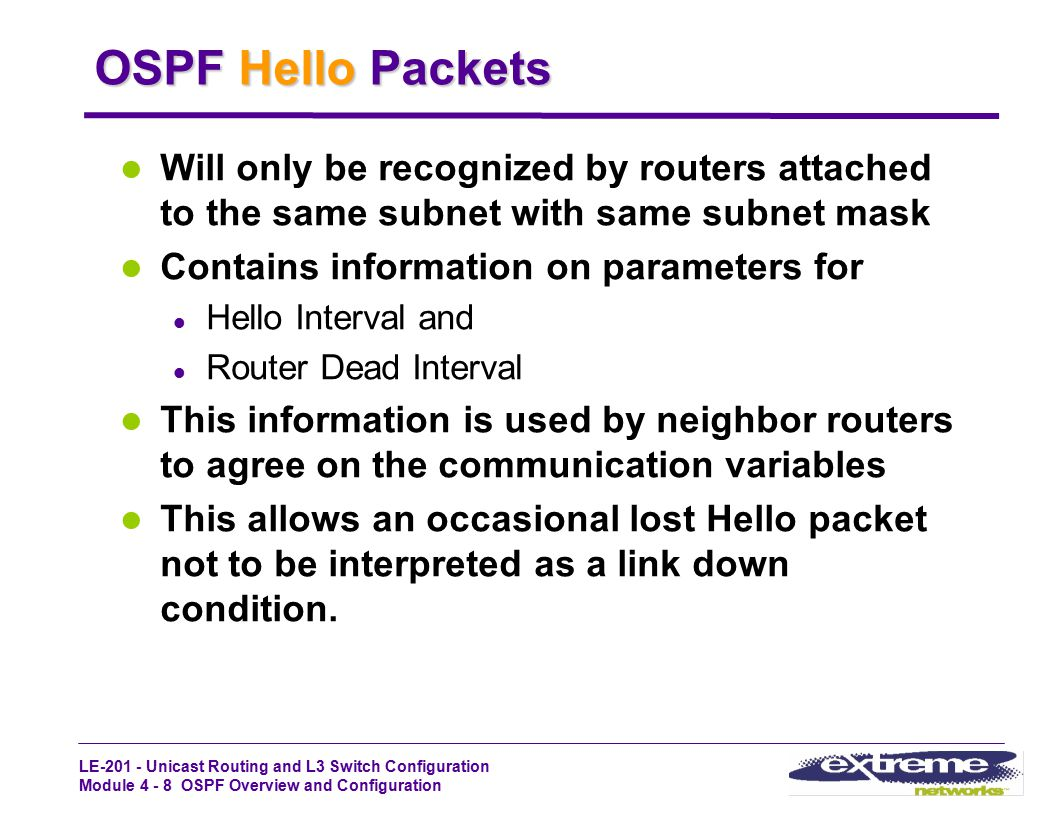 OSPF Hello Packets Will only be recognized by routers attached to the same subnet with same subnet mask.