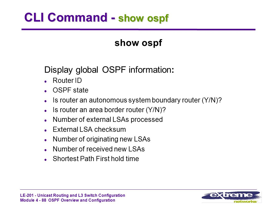 CLI Command - show ospf show ospf Display global OSPF information: