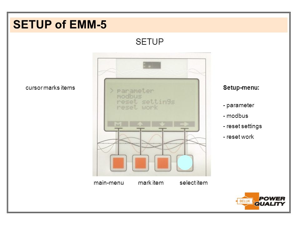 SETUP of EMM-5 SETUP cursor marks items Setup-menu: - parameter modbus