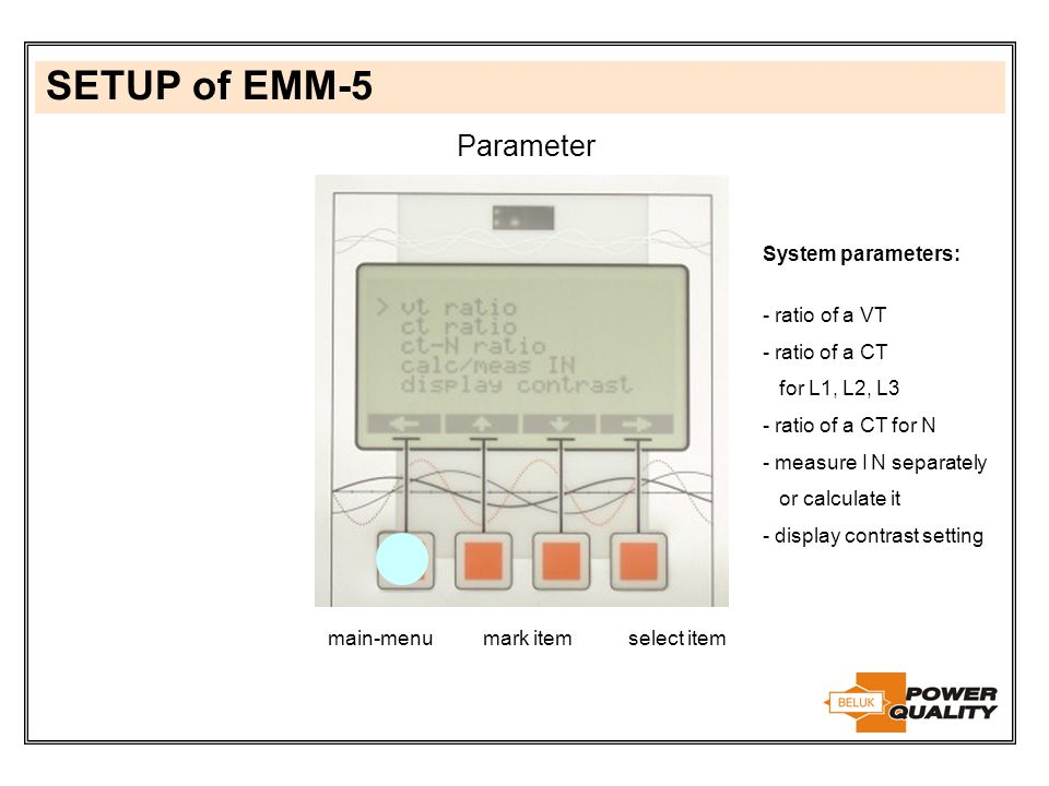 SETUP of EMM-5 Parameter System parameters: - ratio of a VT