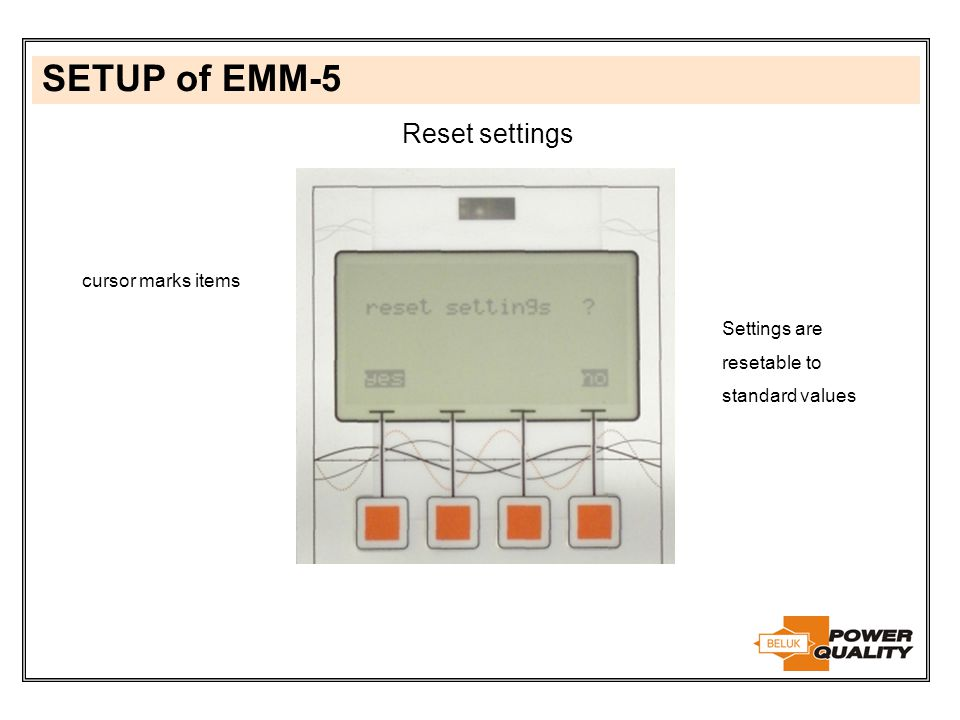 SETUP of EMM-5 Reset settings cursor marks items Settings are