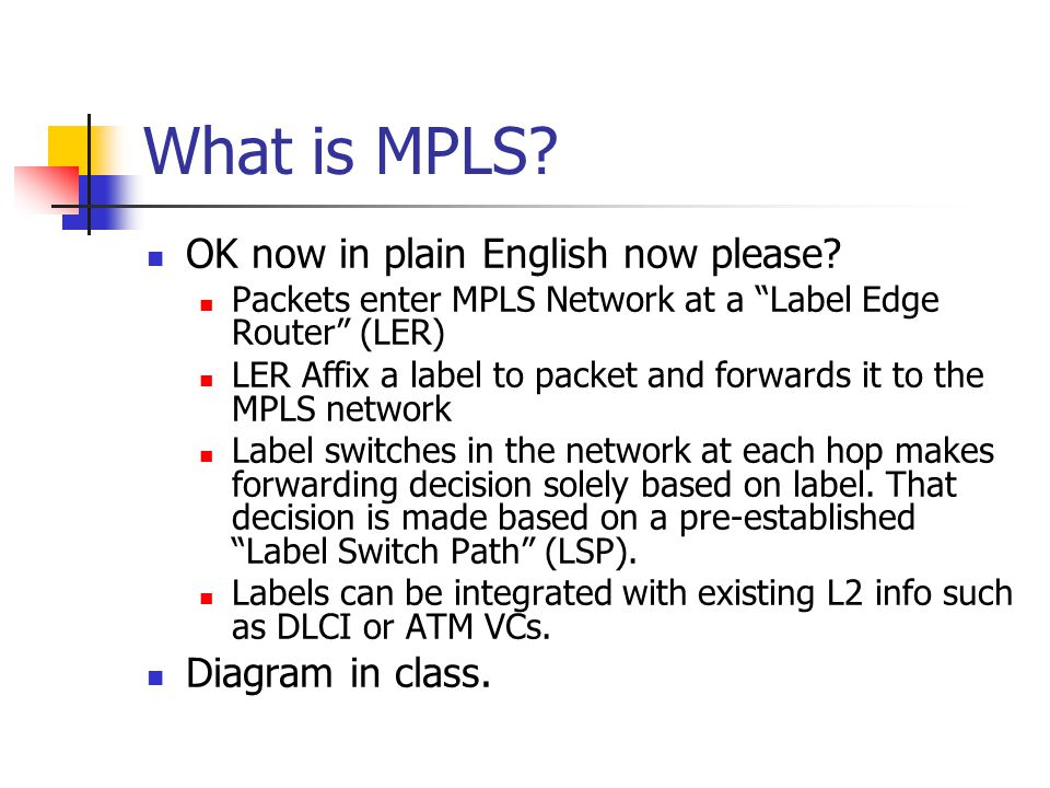 What is MPLS OK now in plain English now please Diagram in class.