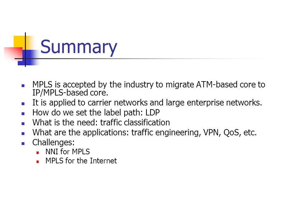 Summary MPLS is accepted by the industry to migrate ATM-based core to IP/MPLS-based core.