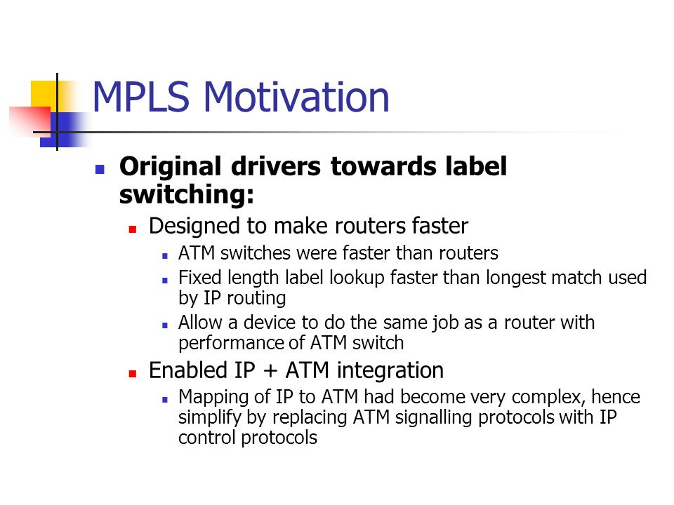 MPLS Motivation Original drivers towards label switching:
