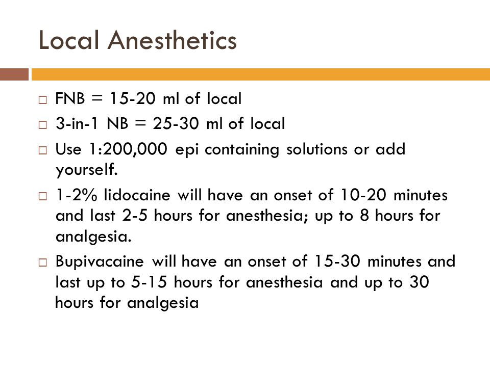 Local Anesthetics FNB = 15-20 ml of local