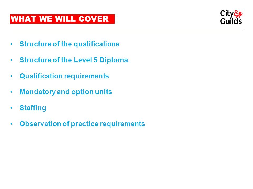 WHAT WE WILL COVER Structure of the qualifications