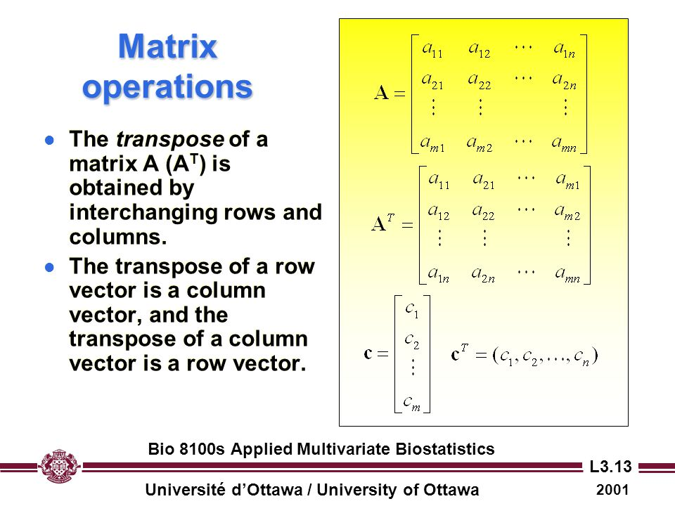 Matrix operations The transpose of a matrix A (AT) is obtained by interchanging rows and columns.
