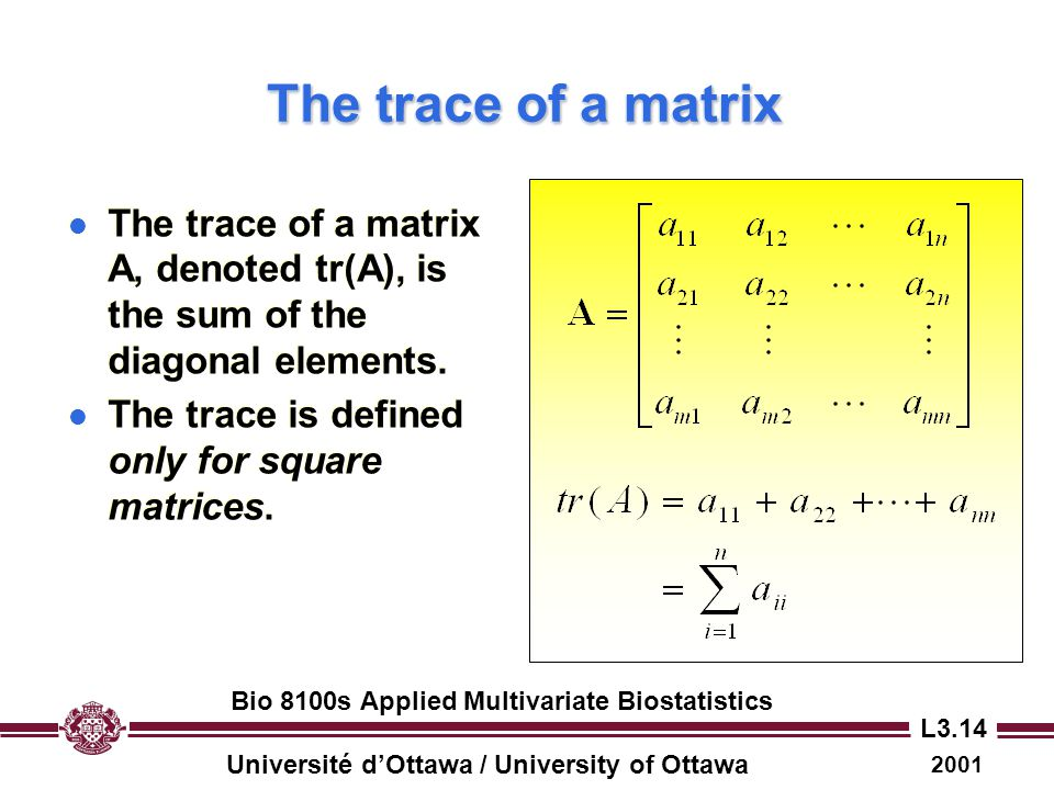 The trace of a matrix The trace of a matrix A, denoted tr(A), is the sum of the diagonal elements. The trace is defined only for square matrices.
