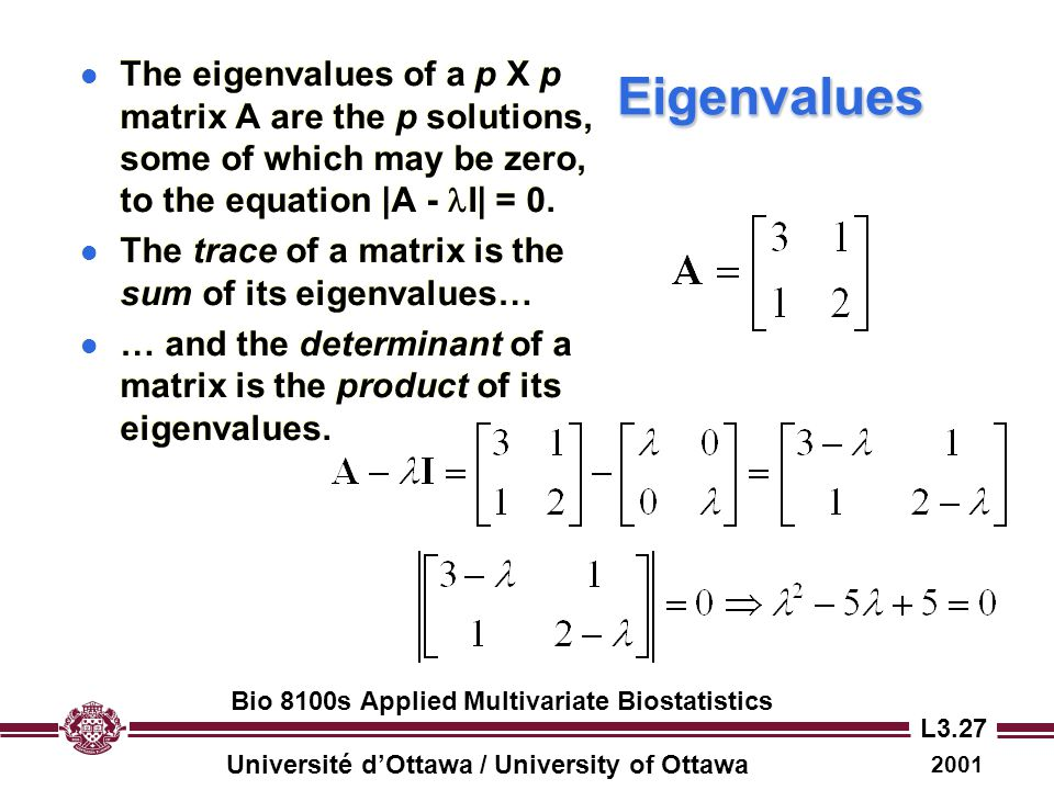 Eigenvalues The eigenvalues of a p X p matrix A are the p solutions, some of which may be zero, to the equation |A - lI| = 0.