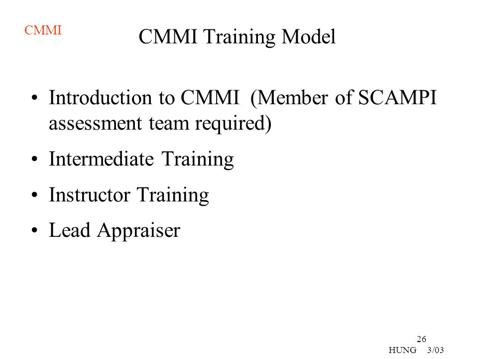 CMMI Training Model Introduction to CMMI (Member of SCAMPI assessment team required) Intermediate Training.