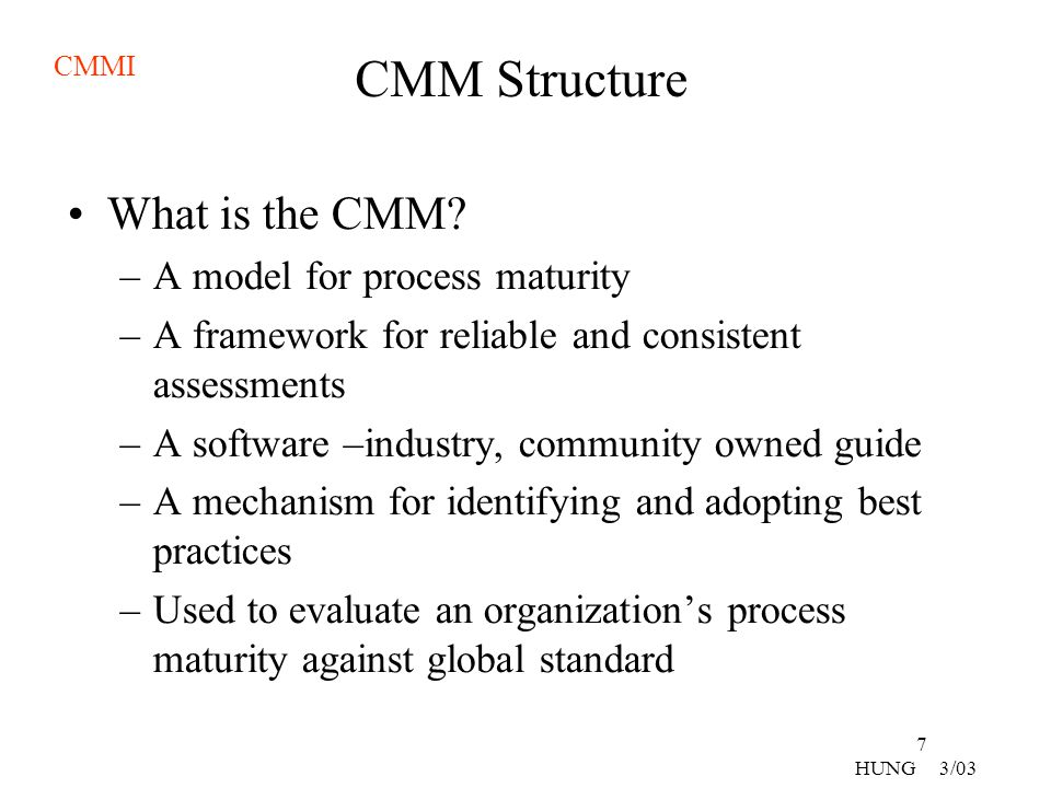 CMM Structure What is the CMM A model for process maturity