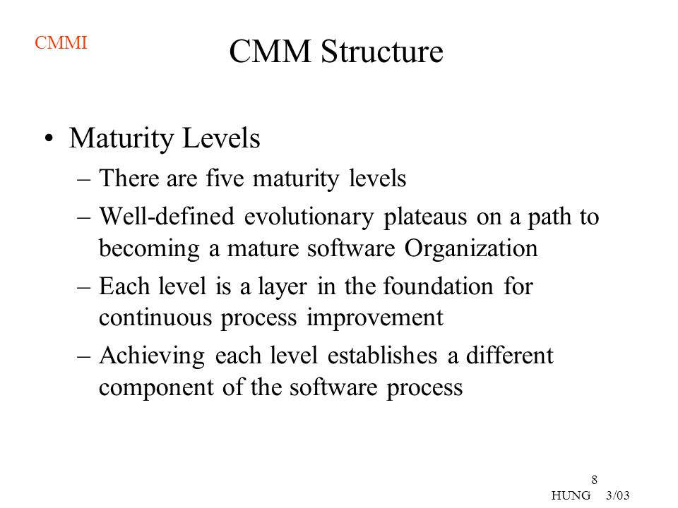 CMM Structure Maturity Levels There are five maturity levels