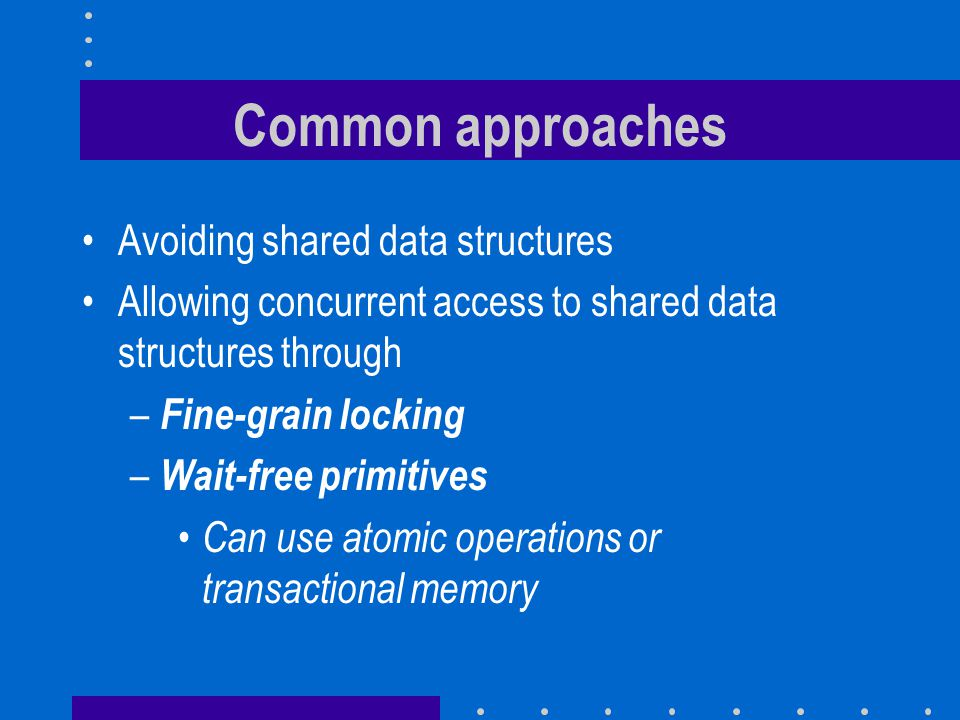 Common approaches Avoiding shared data structures