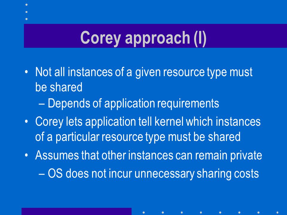 Corey approach (I) Not all instances of a given resource type must be shared. Depends of application requirements.