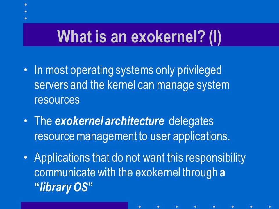 What is an exokernel (I)