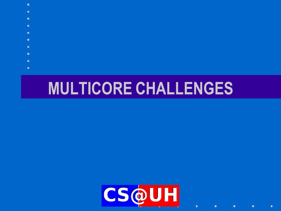 MULTICORE CHALLENGES
