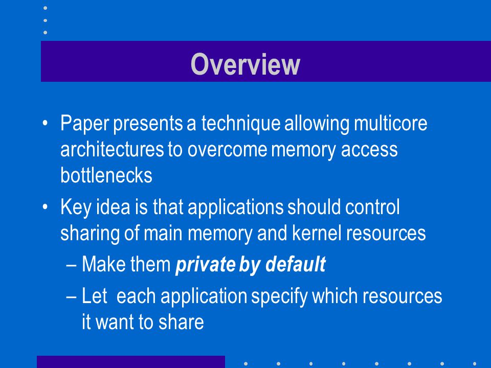 Overview Paper presents a technique allowing multicore architectures to overcome memory access bottlenecks.