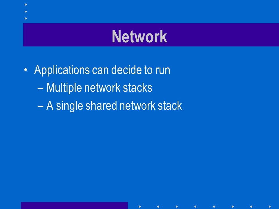 Network Applications can decide to run Multiple network stacks