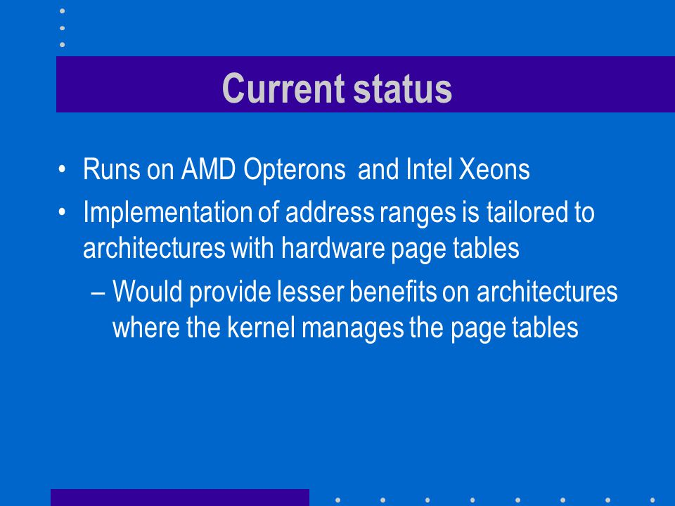 Current status Runs on AMD Opterons and Intel Xeons