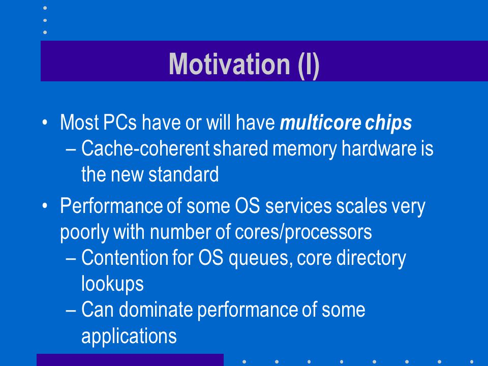 Motivation (I) Most PCs have or will have multicore chips