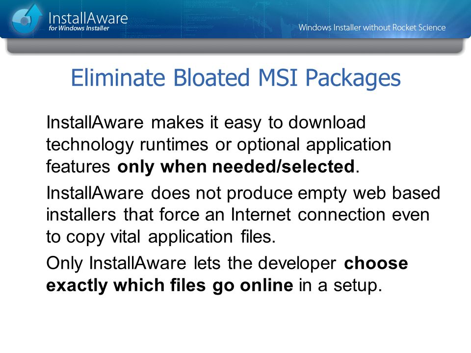 Eliminate Bloated MSI Packages