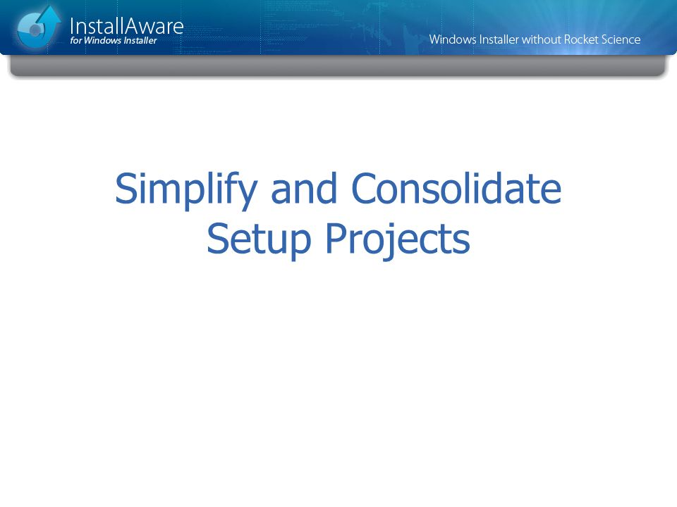 Simplify and Consolidate Setup Projects