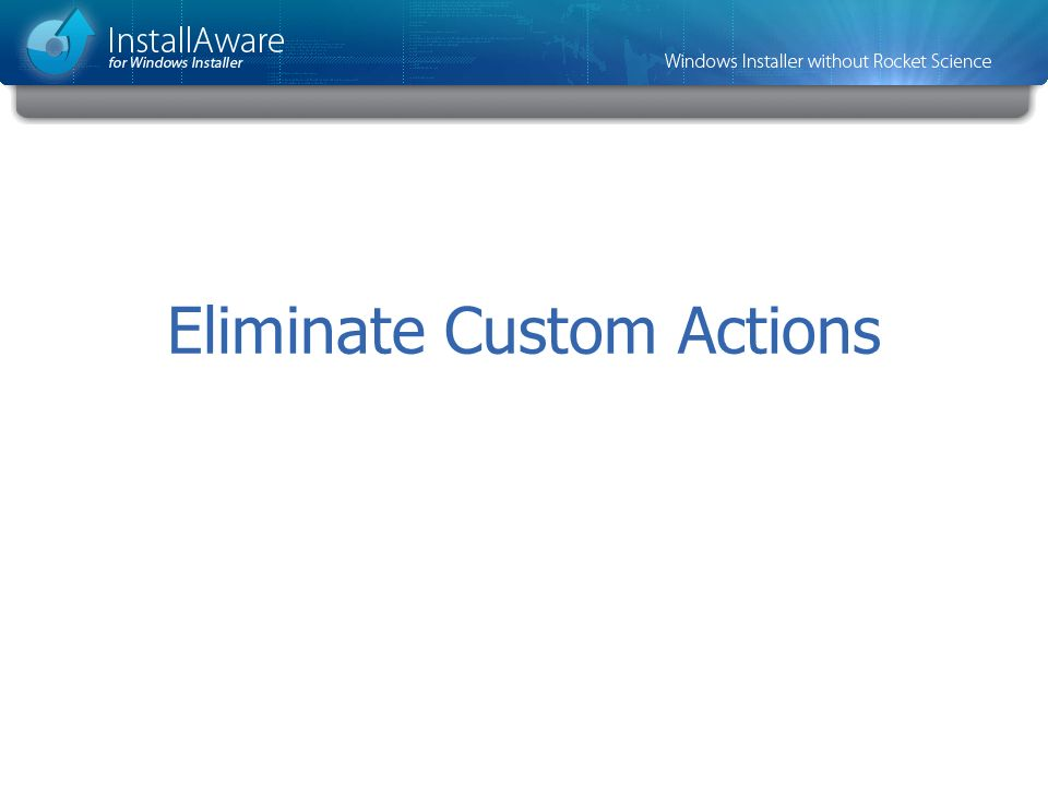 Eliminate Custom Actions