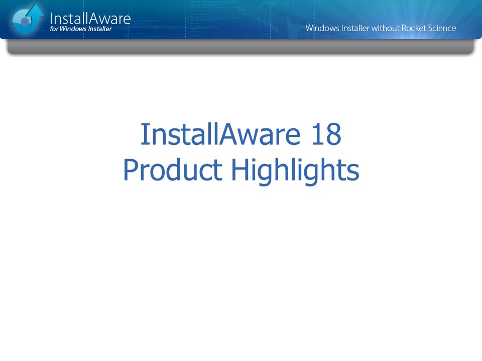 InstallAware 18 Product Highlights