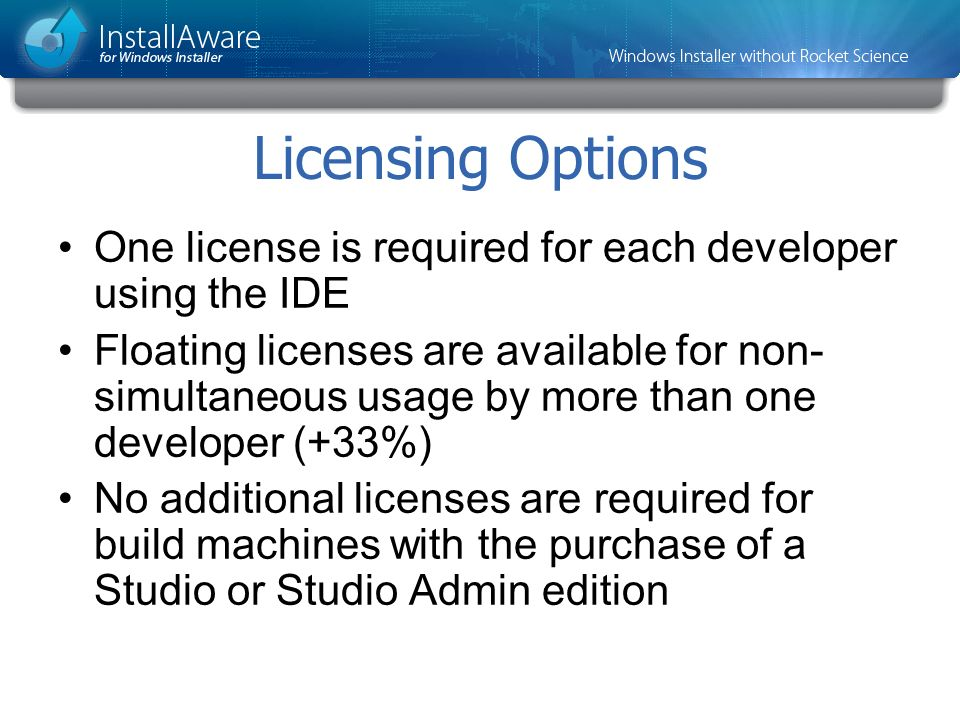Licensing Options One license is required for each developer using the IDE.
