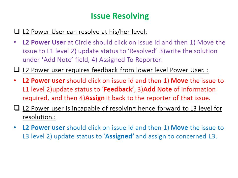 Issue Resolving L2 Power User can resolve at his/her level: