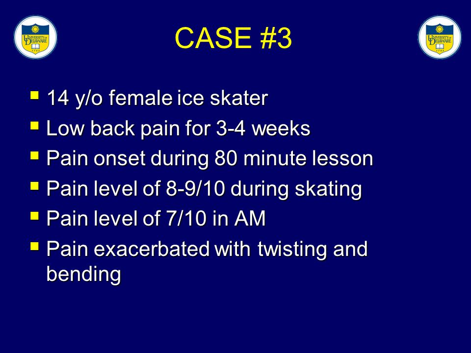 CASE #3 14 y/o female ice skater Low back pain for 3-4 weeks
