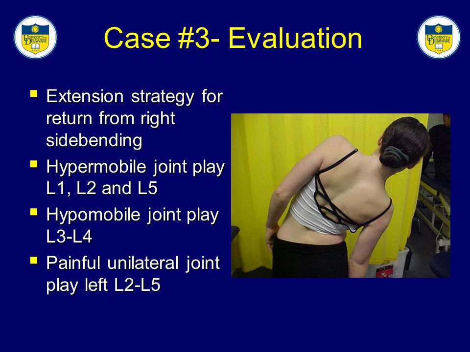 Case #3- Evaluation Extension strategy for return from right sidebending. Hypermobile joint play L1, L2 and L5.