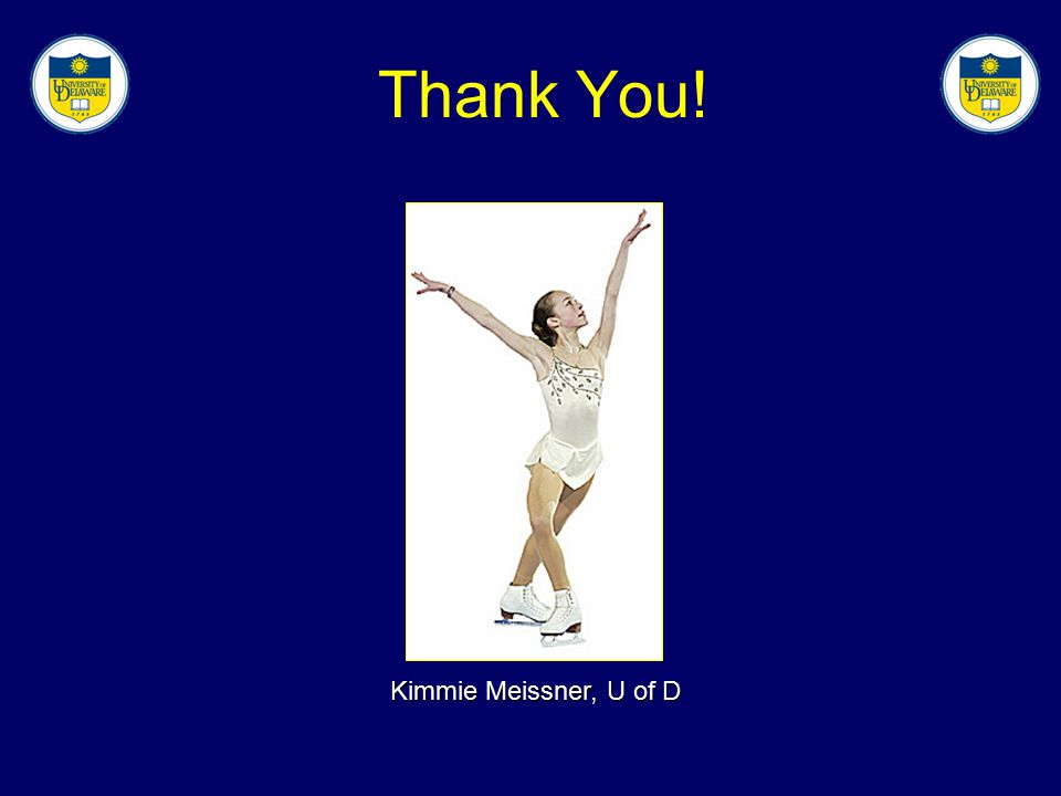 Thank You! Kimmie Meissner, U of D