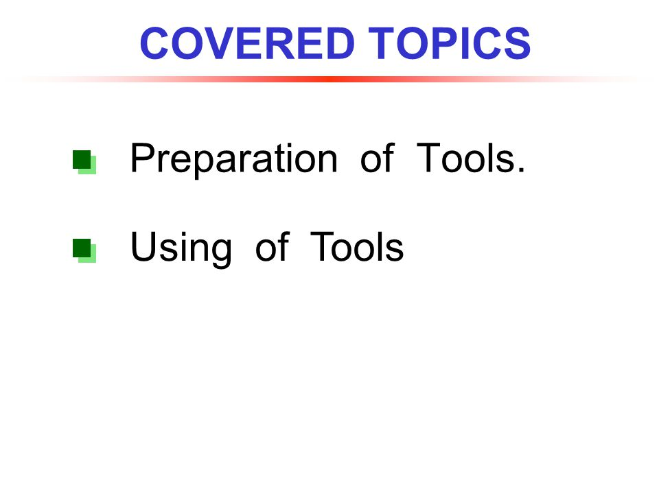 COVERED TOPICS Preparation of Tools. Using of Tools