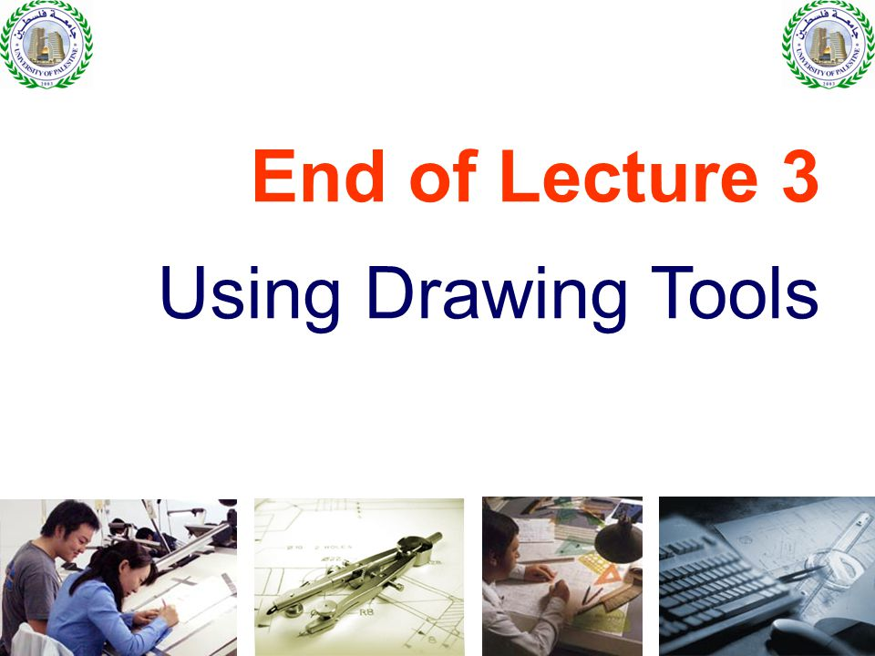 End of Lecture 3 Using Drawing Tools
