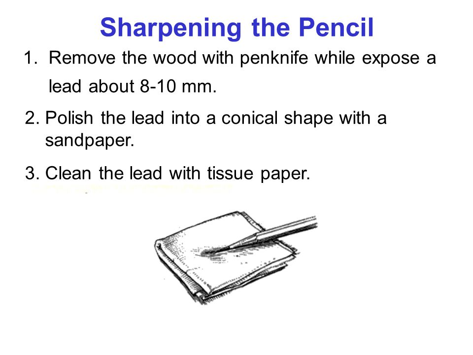 Sharpening the Pencil 1. Remove the wood with penknife while expose a