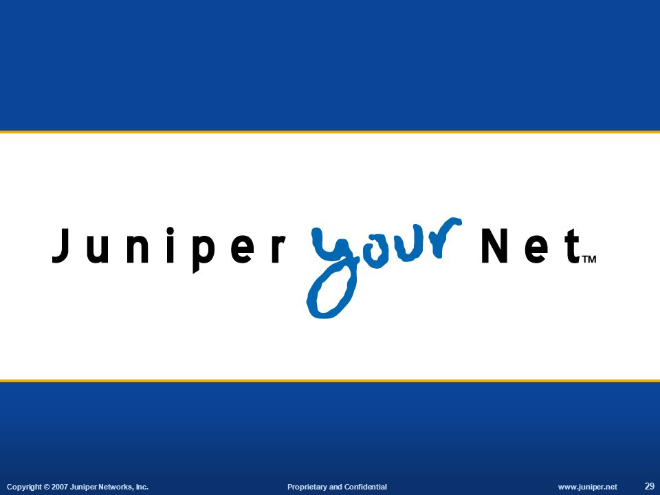 Copyright © 2007 Juniper Networks, Inc. Proprietary and Confidential