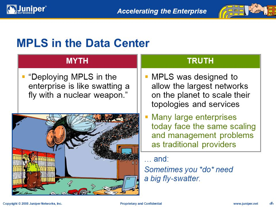 MPLS in the Data Center MYTH. TRUTH. Deploying MPLS in the enterprise is like swatting a fly with a nuclear weapon.