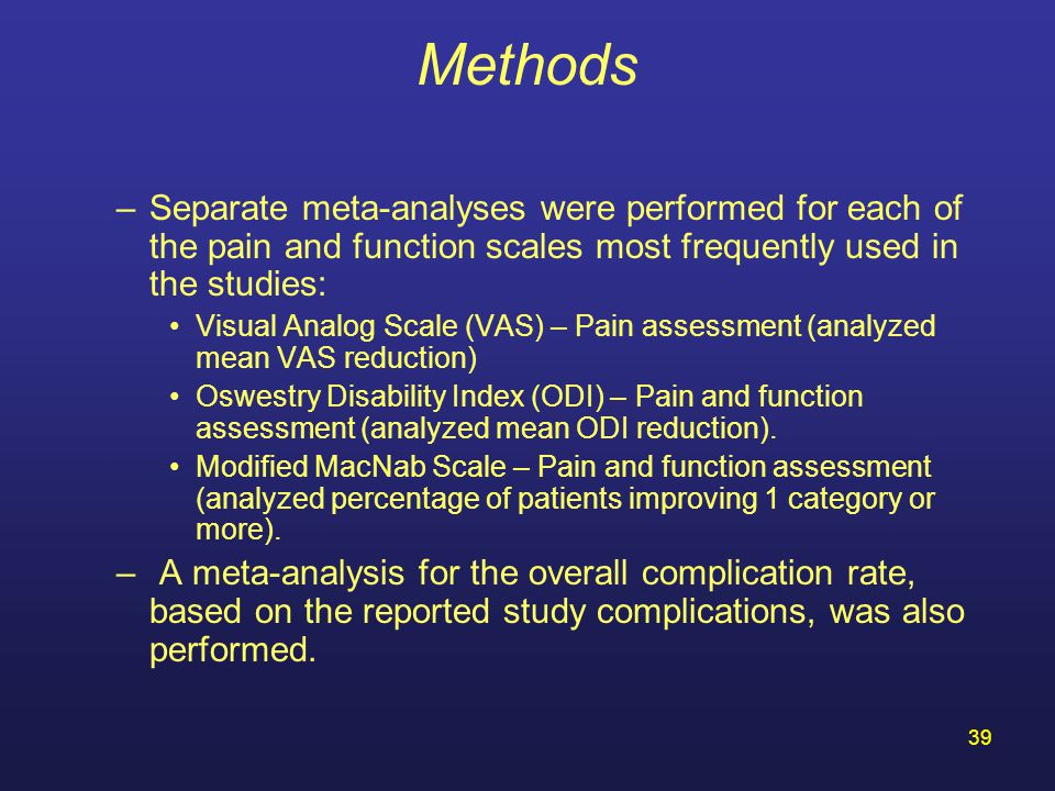 Methods Separate meta-analyses were performed for each of the pain and function scales most frequently used in the studies: