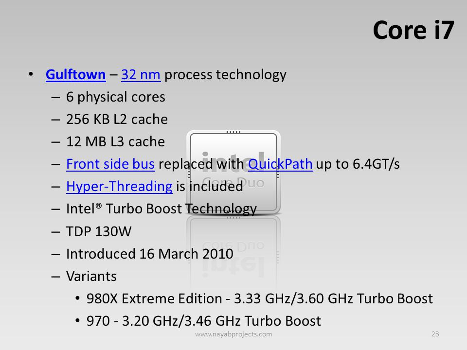 Core i7 Gulftown – 32 nm process technology 6 physical cores