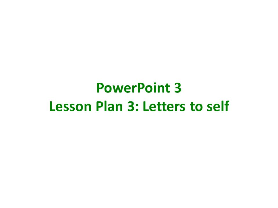 PowerPoint 3 Lesson Plan 3: Letters to self