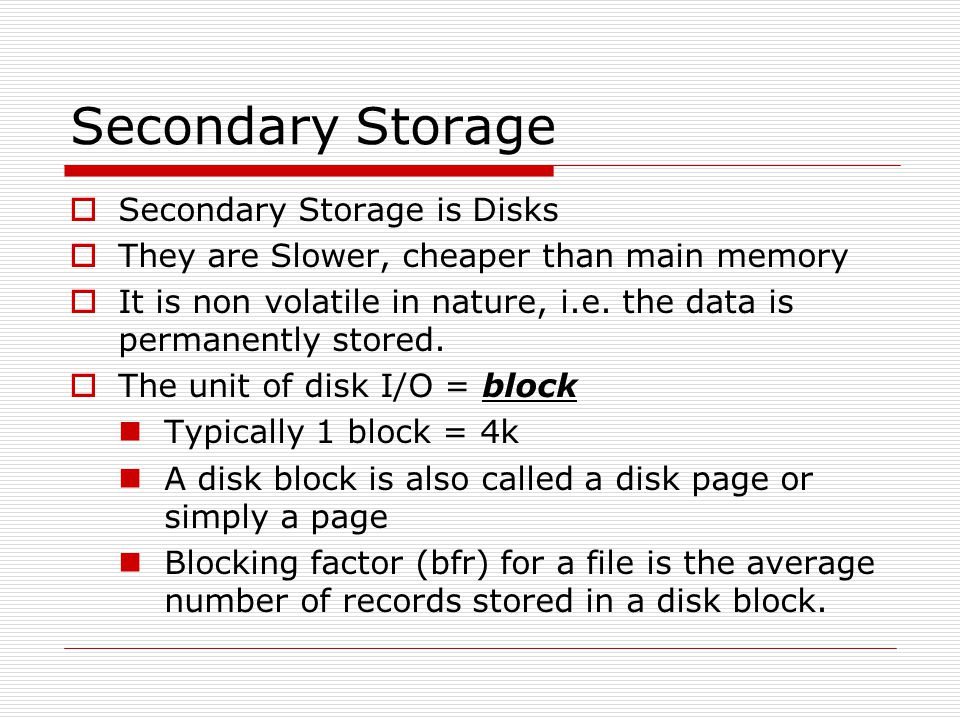 Secondary Storage Secondary Storage is Disks