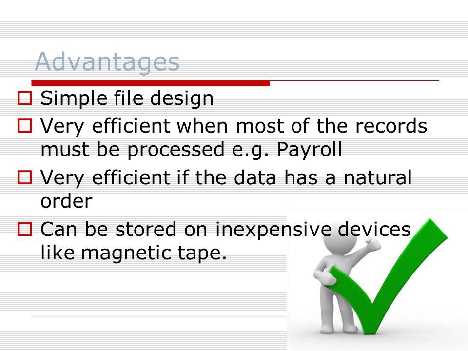 Advantages Simple file design